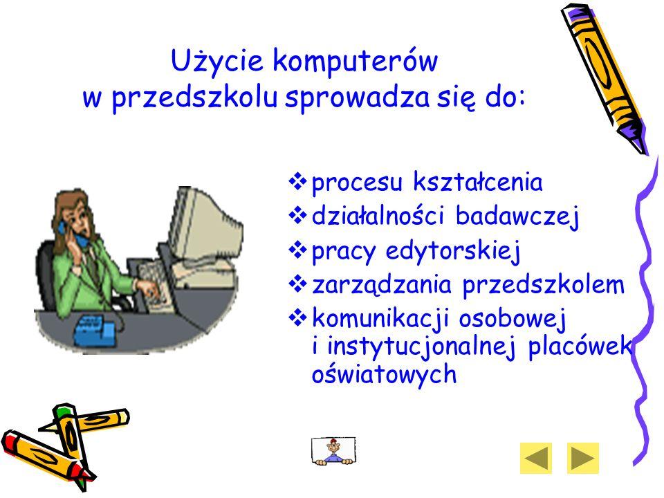 Użycie komputerów w przedszkolu sprowadza się do: procesu kształcenia działalności badawczej pracy edytorskiej zarządzania przedszkolem komunikacji os