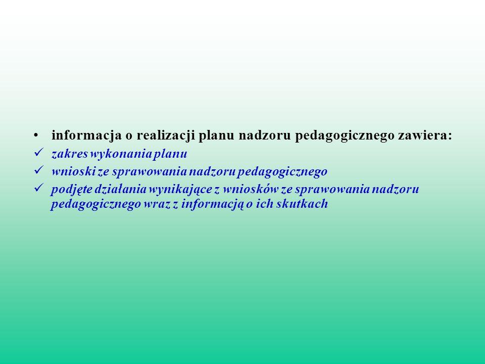 informacja o realizacji planu nadzoru pedagogicznego zawiera: zakres wykonania planu wnioski ze sprawowania nadzoru pedagogicznego podjęte działania w