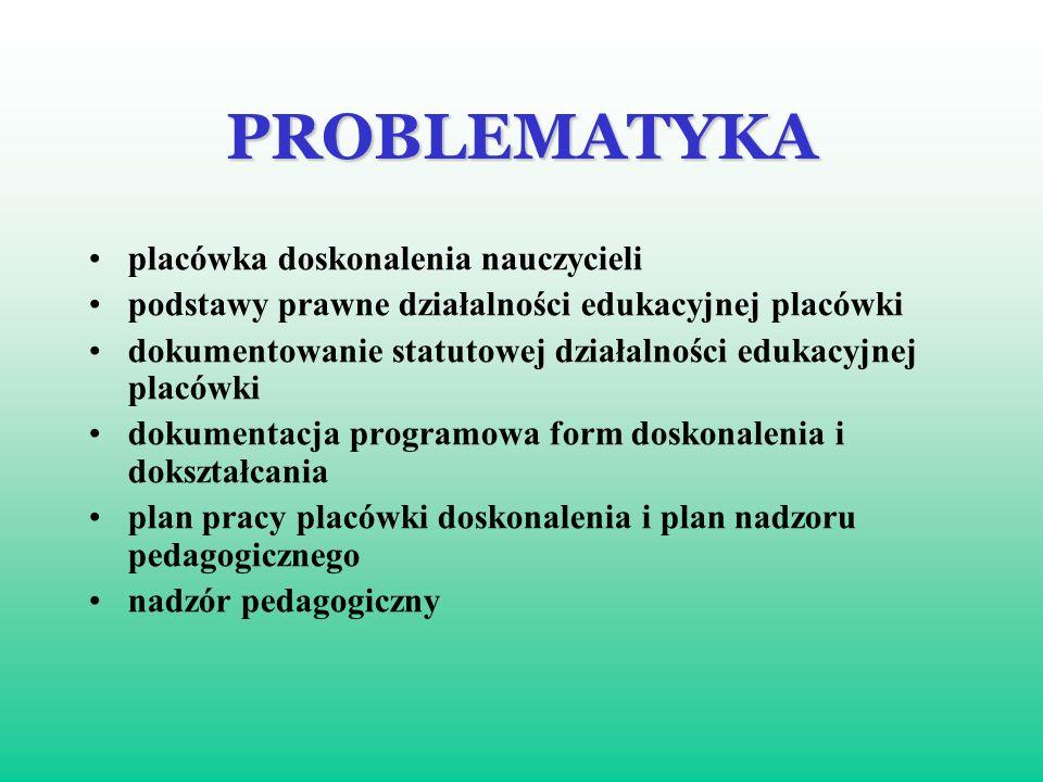 PROBLEMATYKA placówka doskonalenia nauczycieli podstawy prawne działalności edukacyjnej placówki dokumentowanie statutowej działalności edukacyjnej pl