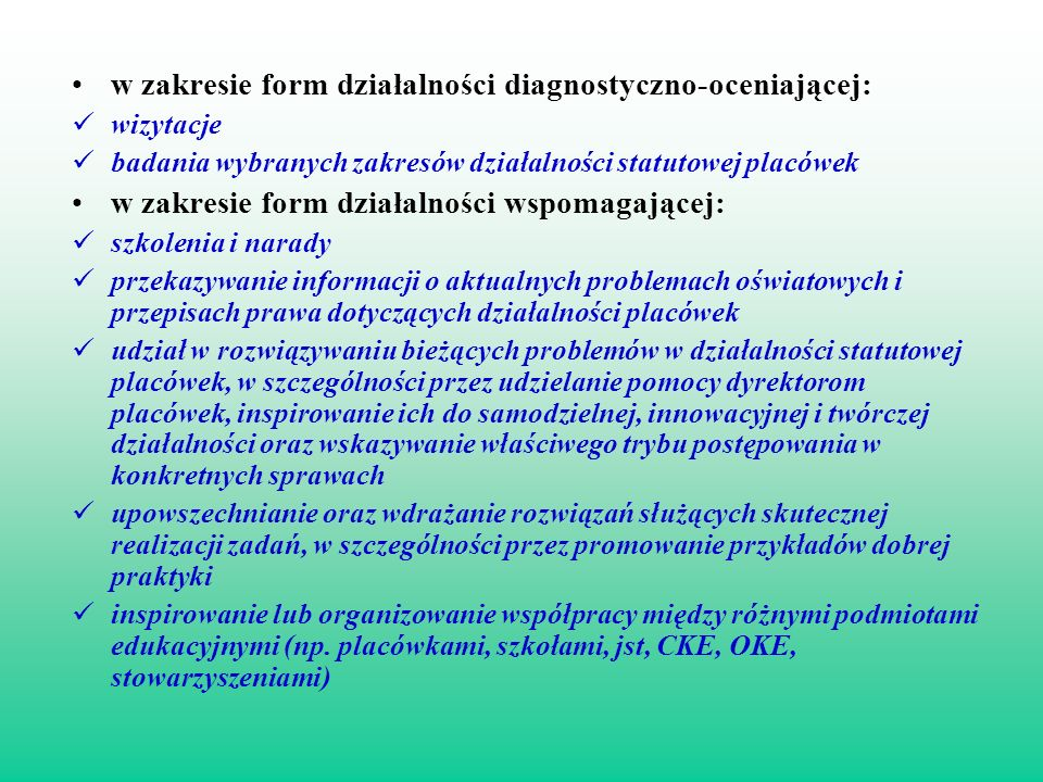 w zakresie form działalności diagnostyczno-oceniającej: wizytacje badania wybranych zakresów działalności statutowej placówek w zakresie form działaln