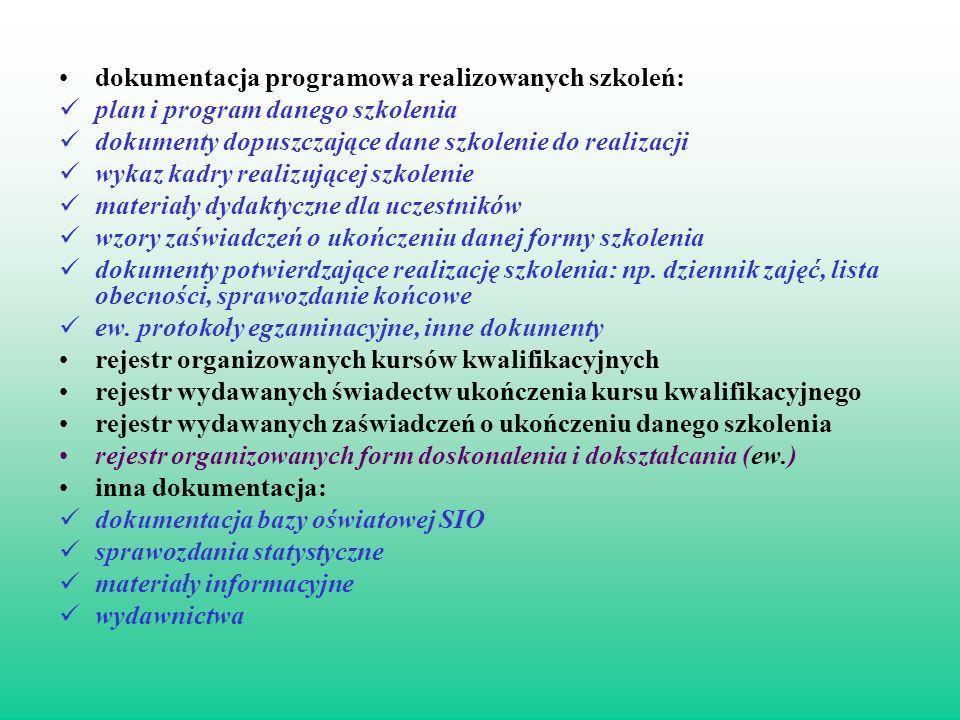 dokumentacja programowa realizowanych szkoleń: plan i program danego szkolenia dokumenty dopuszczające dane szkolenie do realizacji wykaz kadry realiz