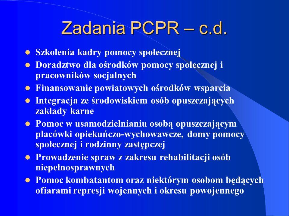 Zadania PCPR – c.d. Szkolenia kadry pomocy społecznej Doradztwo dla ośrodków pomocy społecznej i pracowników socjalnych Finansowanie powiatowych ośrod