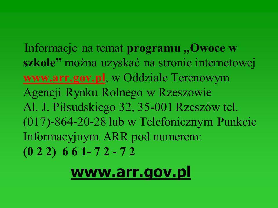 Informacje na temat programu Owoce w szkole można uzyskać na stronie internetowej www.arr.gov.pl, w Oddziale Terenowym Agencji Rynku Rolnego w Rzeszow