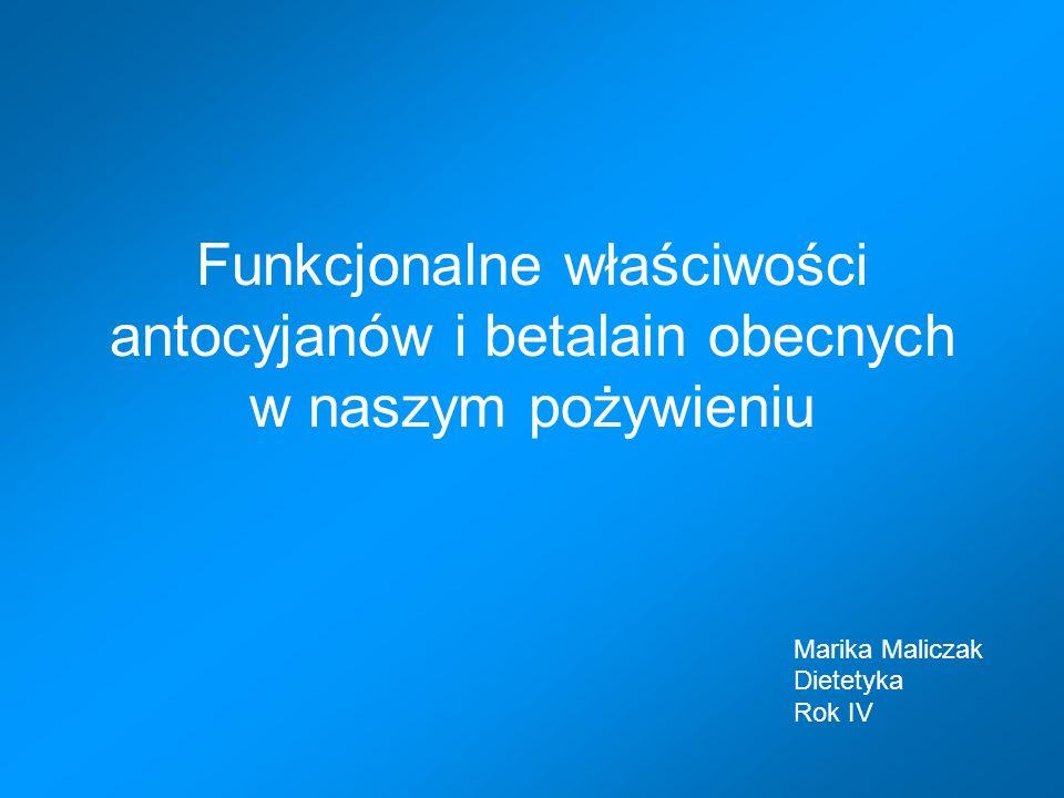 Funkcjonalne właściwości antocyjanów i betalain obecnych w naszym pożywieniu Marika Maliczak Dietetyka Rok IV