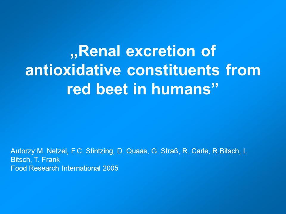 Renal excretion of antioxidative constituents from red beet in humans Autorzy:M. Netzel, F.C. Stintzing, D. Quaas, G. Straß, R. Carle, R.Bitsch, I. Bi