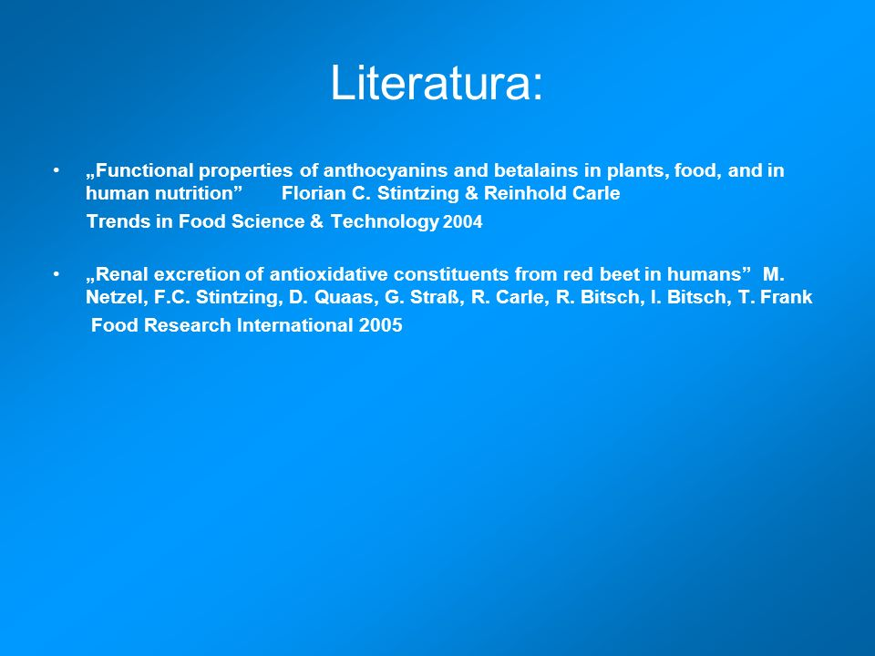 Literatura: Functional properties of anthocyanins and betalains in plants, food, and in human nutrition Florian C. Stintzing & Reinhold Carle Trends i