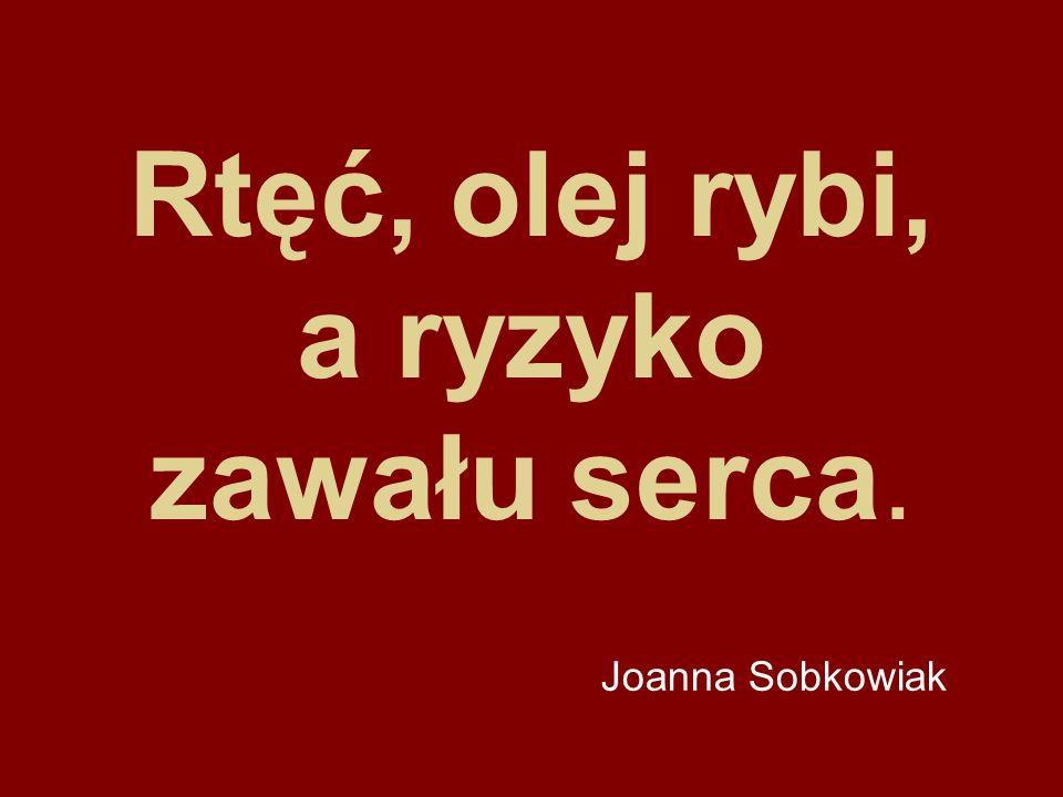 Rtęć, olej rybi, a ryzyko zawału serca. Joanna Sobkowiak
