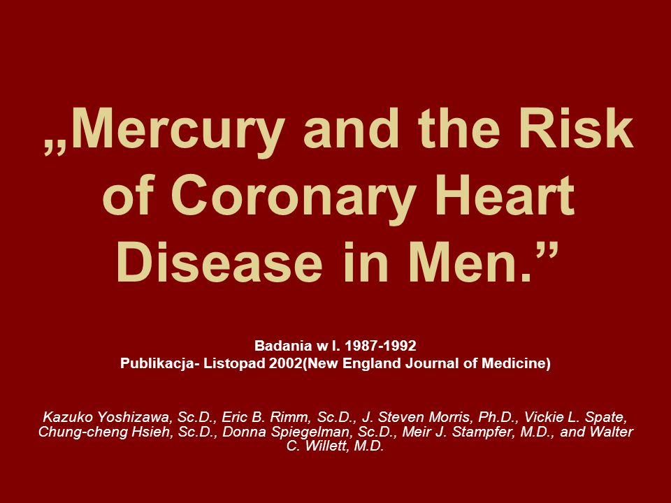 Mercury and the Risk of Coronary Heart Disease in Men. Badania w l. 1987-1992 Publikacja- Listopad 2002(New England Journal of Medicine) Kazuko Yoshiz