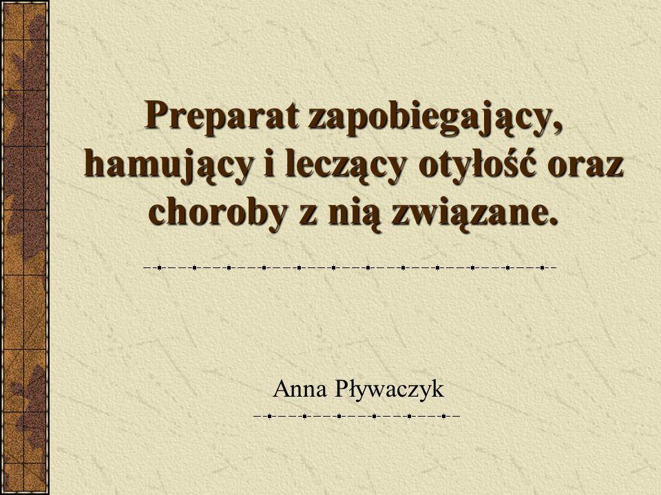 Preparat zapobiegający, hamujący i leczący otyłość oraz choroby z nią związane. Anna Pływaczyk