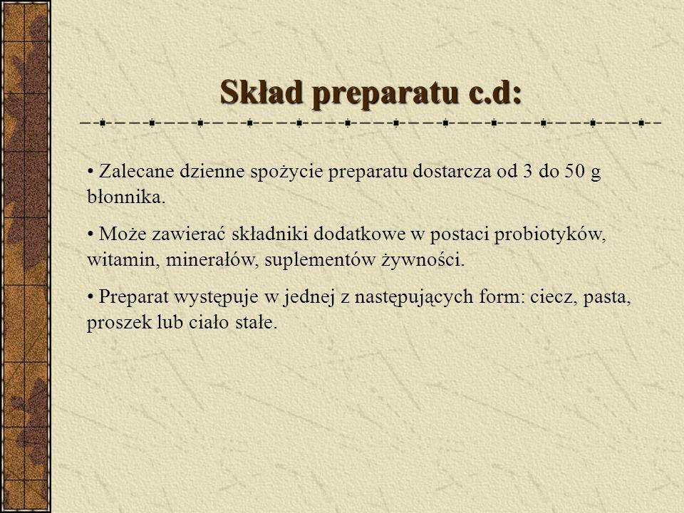 Skład preparatu c.d: Zalecane dzienne spożycie preparatu dostarcza od 3 do 50 g błonnika. Może zawierać składniki dodatkowe w postaci probiotyków, wit