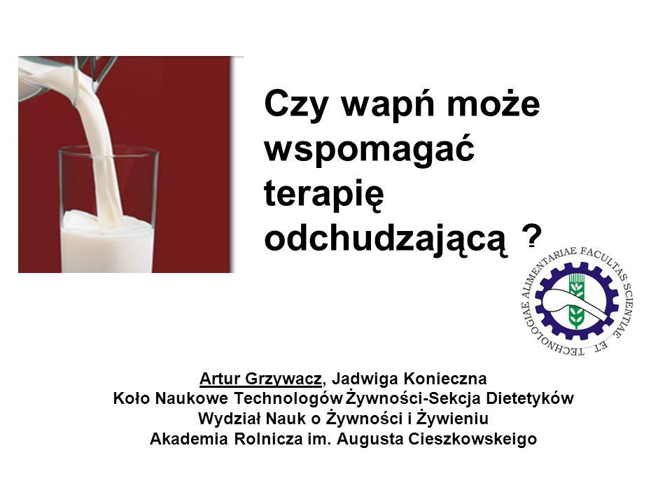 Czy wapń może wspomagać terapię odchudzającą ? Artur Grzywacz, Jadwiga Konieczna Koło Naukowe Technologów Żywności-Sekcja Dietetyków Wydział Nauk o Ży