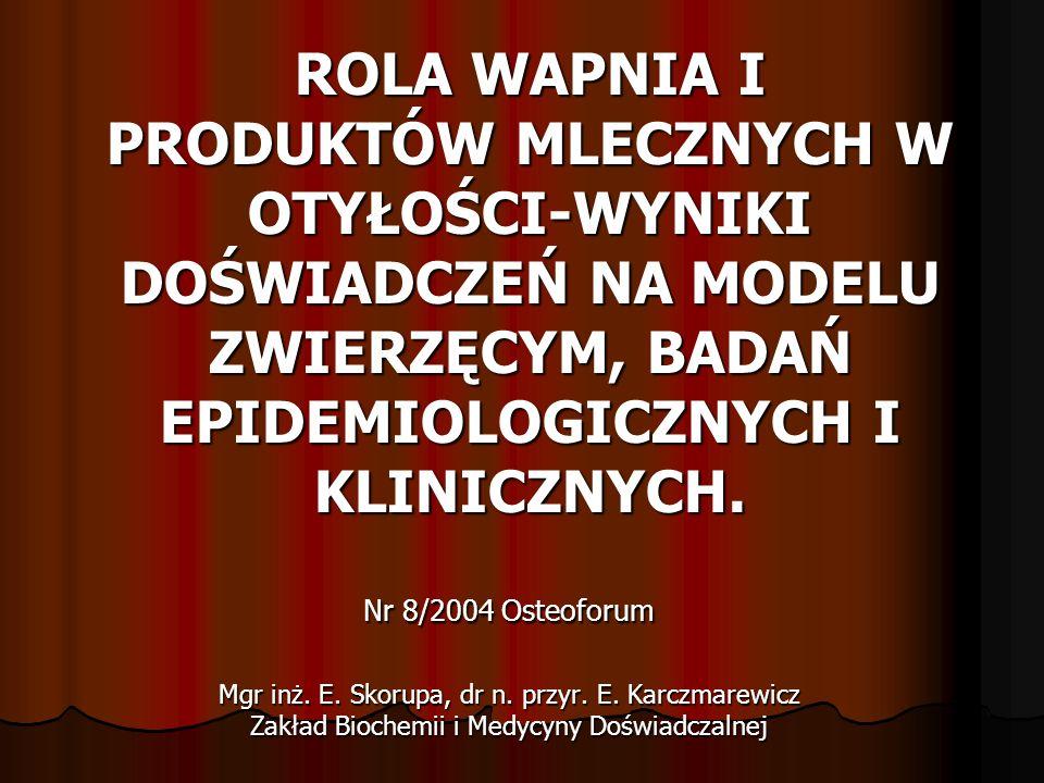 ROLA WAPNIA I PRODUKTÓW MLECZNYCH W OTYŁOŚCI-WYNIKI DOŚWIADCZEŃ NA MODELU ZWIERZĘCYM, BADAŃ EPIDEMIOLOGICZNYCH I KLINICZNYCH. Nr 8/2004 Osteoforum Mgr