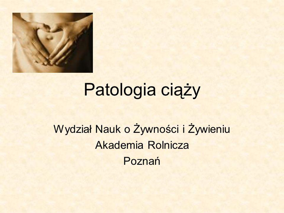 Patologia ciąży Wydział Nauk o Żywności i Żywieniu Akademia Rolnicza Poznań