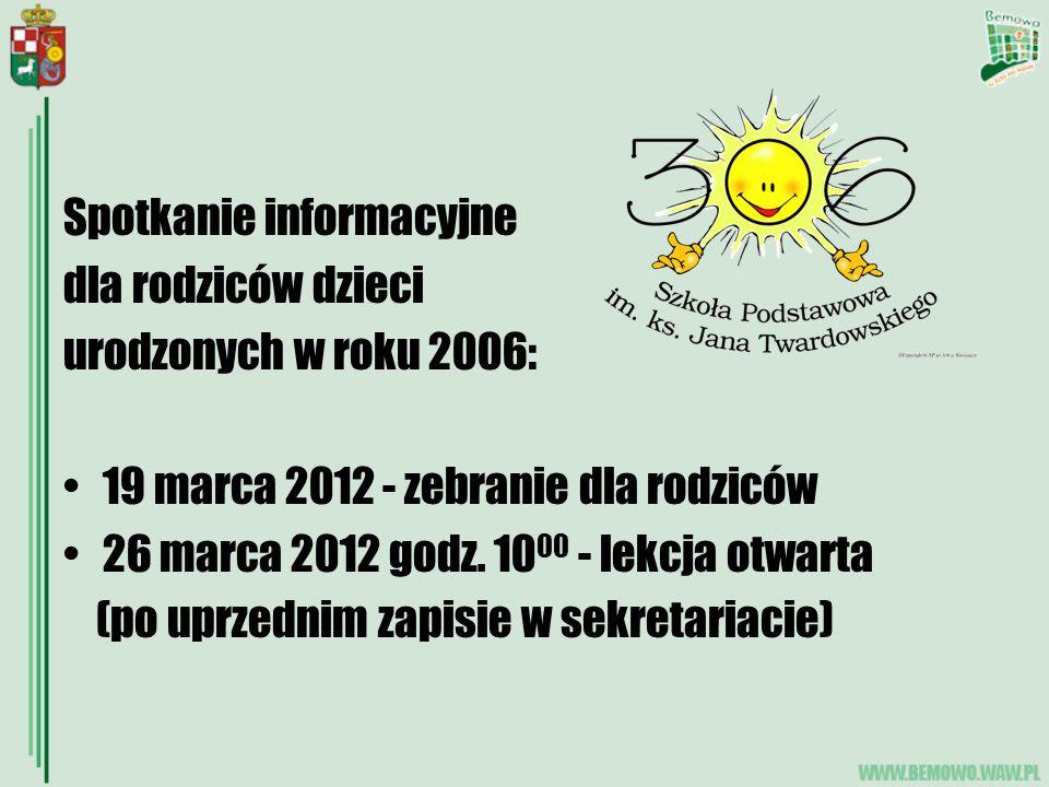 Spotkanie informacyjne dla rodziców dzieci urodzonych w roku 2006: 19 marca 2012 - zebranie dla rodziców 26 marca 2012 godz. 10 00 - lekcja otwarta (p