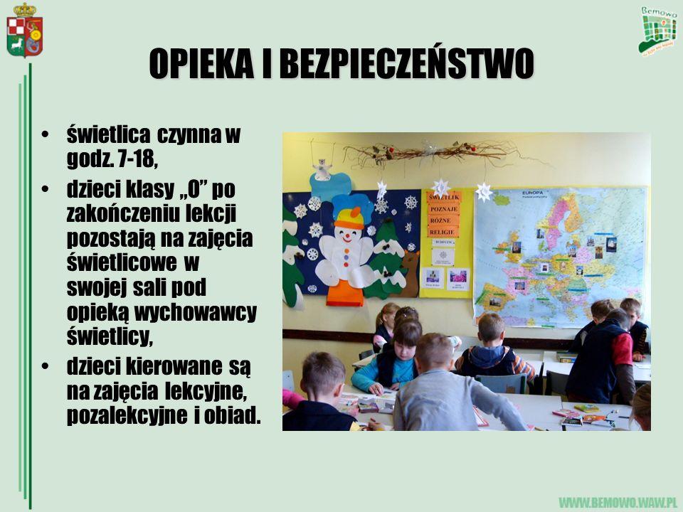 OPIEKA I BEZPIECZEŃSTWO świetlica czynna w godz. 7-18, dzieci klasy O po zakończeniu lekcji pozostają na zajęcia świetlicowe w swojej sali pod opieką