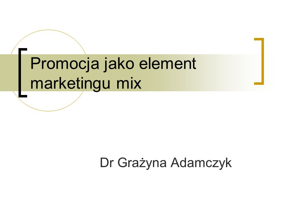 Promocja jako element marketingu mix Dr Grażyna Adamczyk