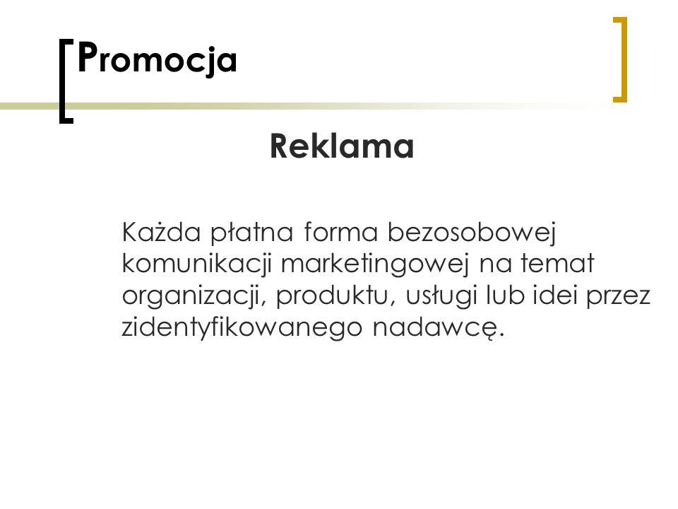 P romocja Reklama Każda płatna forma bezosobowej komunikacji marketingowej na temat organizacji, produktu, usługi lub idei przez zidentyfikowanego nad
