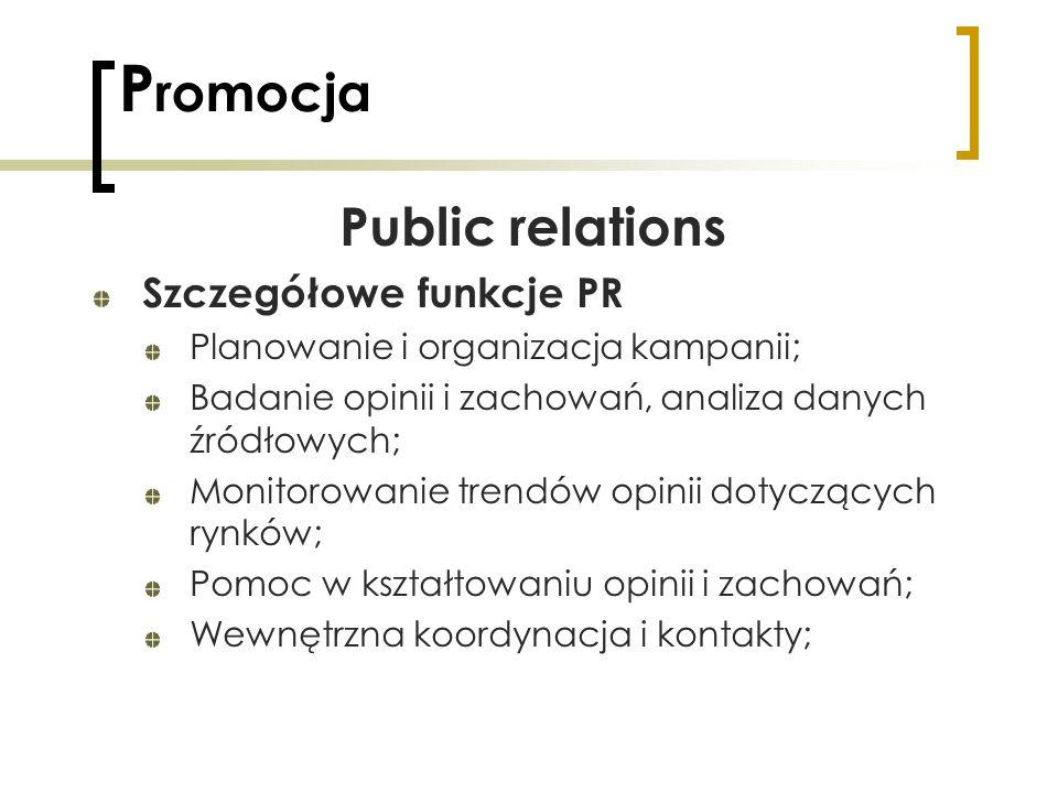 P romocja Public relations Szczegółowe funkcje PR Planowanie i organizacja kampanii; Badanie opinii i zachowań, analiza danych źródłowych; Monitorowan