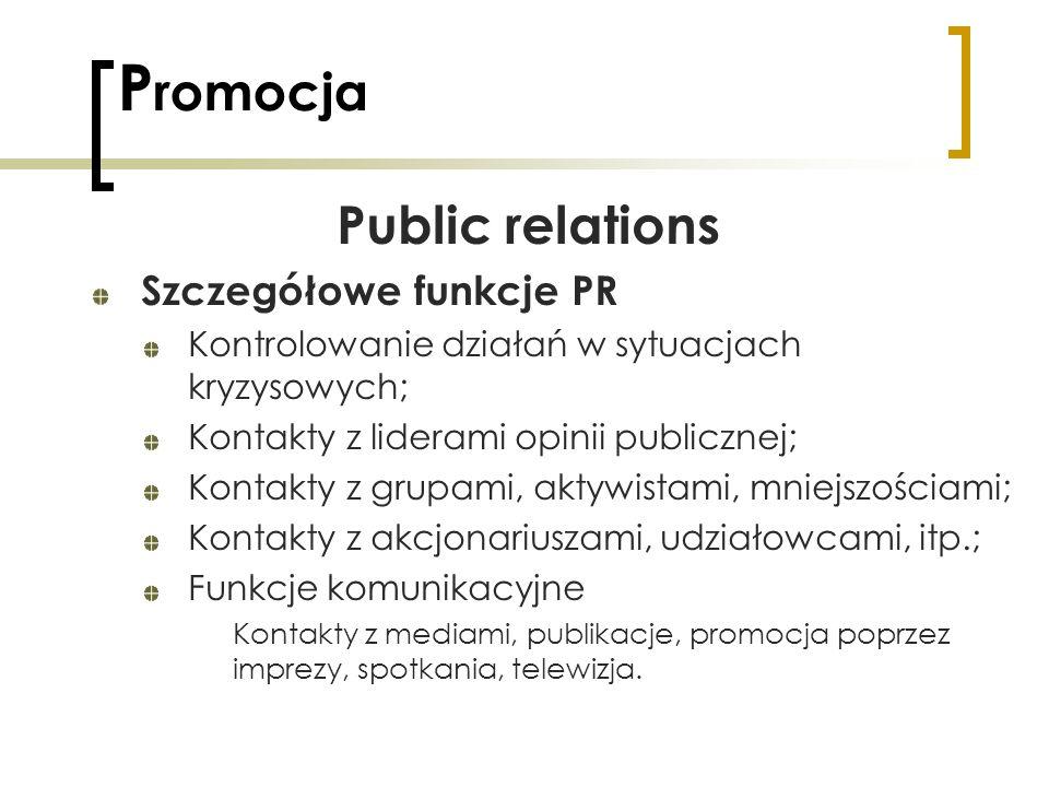 P romocja Public relations Szczegółowe funkcje PR Kontrolowanie działań w sytuacjach kryzysowych; Kontakty z liderami opinii publicznej; Kontakty z gr