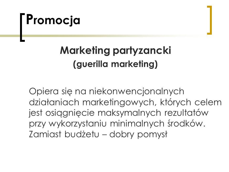 P romocja Marketing partyzancki (guerilla marketing) Opiera się na niekonwencjonalnych działaniach marketingowych, których celem jest osiągnięcie maks