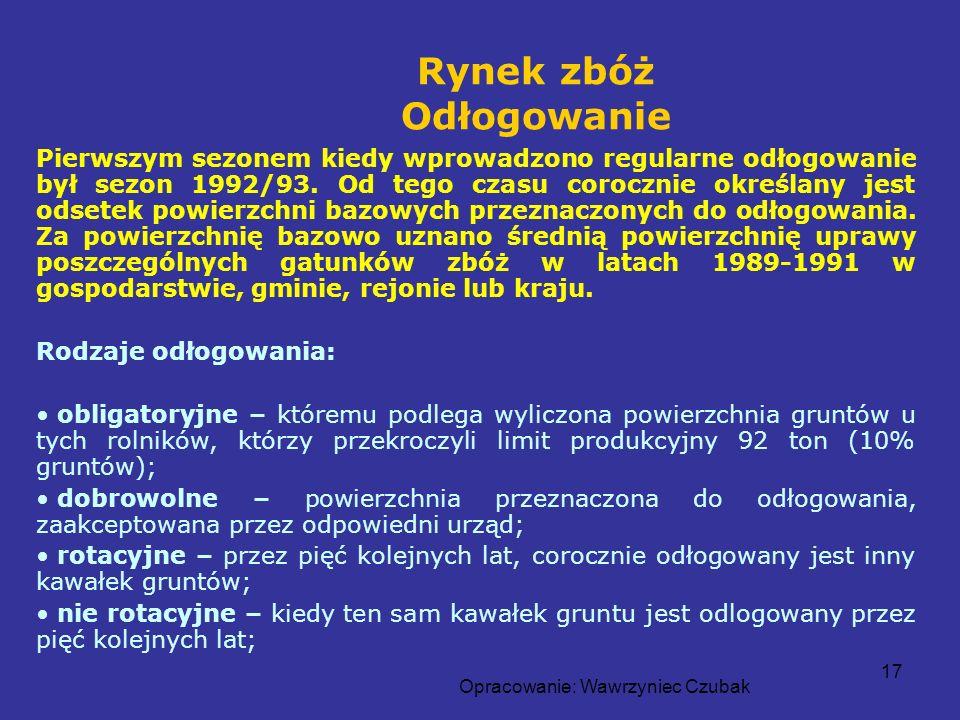 Opracowanie: Wawrzyniec Czubak 17 Rynek zbóż Odłogowanie Pierwszym sezonem kiedy wprowadzono regularne odłogowanie był sezon 1992/93. Od tego czasu co