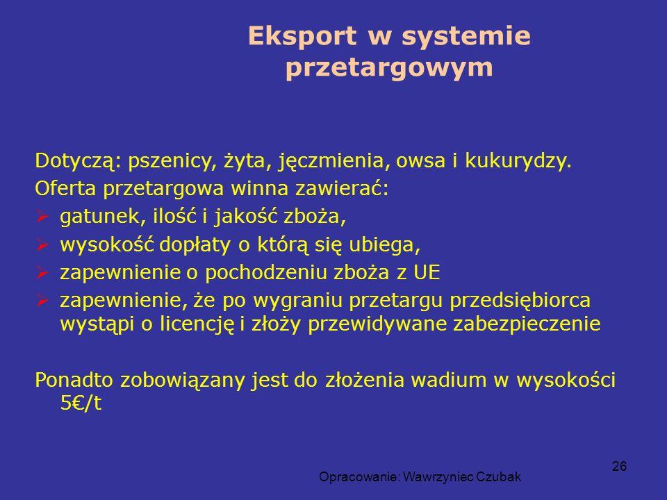 Opracowanie: Wawrzyniec Czubak 26 Eksport w systemie przetargowym Dotyczą: pszenicy, żyta, jęczmienia, owsa i kukurydzy. Oferta przetargowa winna zawi