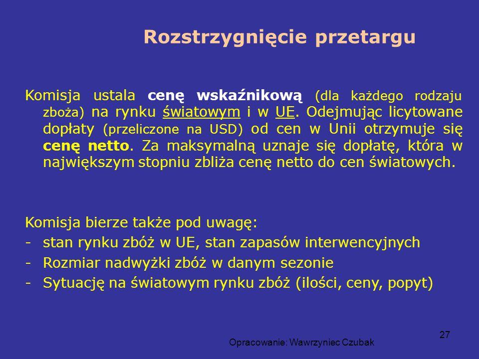 Opracowanie: Wawrzyniec Czubak 27 Rozstrzygnięcie przetargu Komisja ustala cenę wskaźnikową (dla każdego rodzaju zboża) na rynku światowym i w UE. Ode