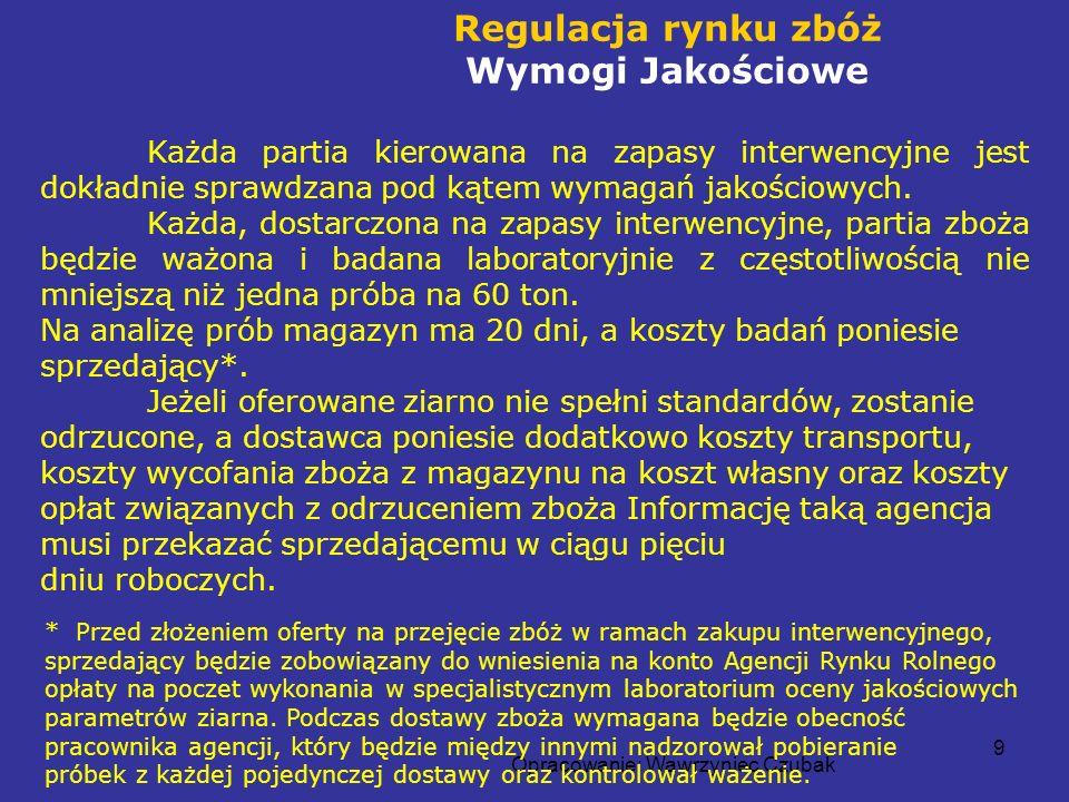 Opracowanie: Wawrzyniec Czubak 9 Regulacja rynku zbóż Wymogi Jakościowe Każda partia kierowana na zapasy interwencyjne jest dokładnie sprawdzana pod k