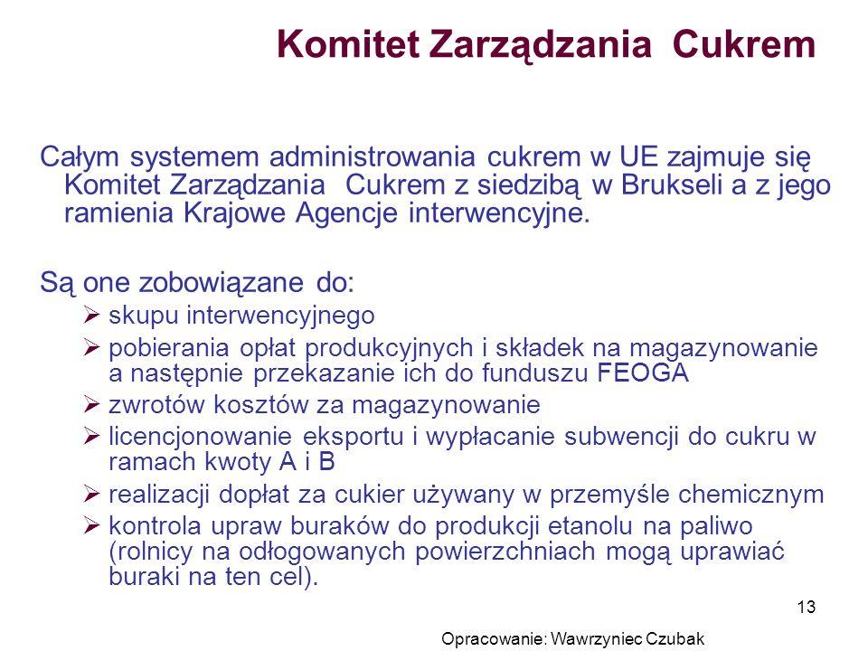 Opracowanie: Wawrzyniec Czubak 13 Komitet Zarządzania Cukrem Całym systemem administrowania cukrem w UE zajmuje się Komitet Zarządzania Cukrem z siedz