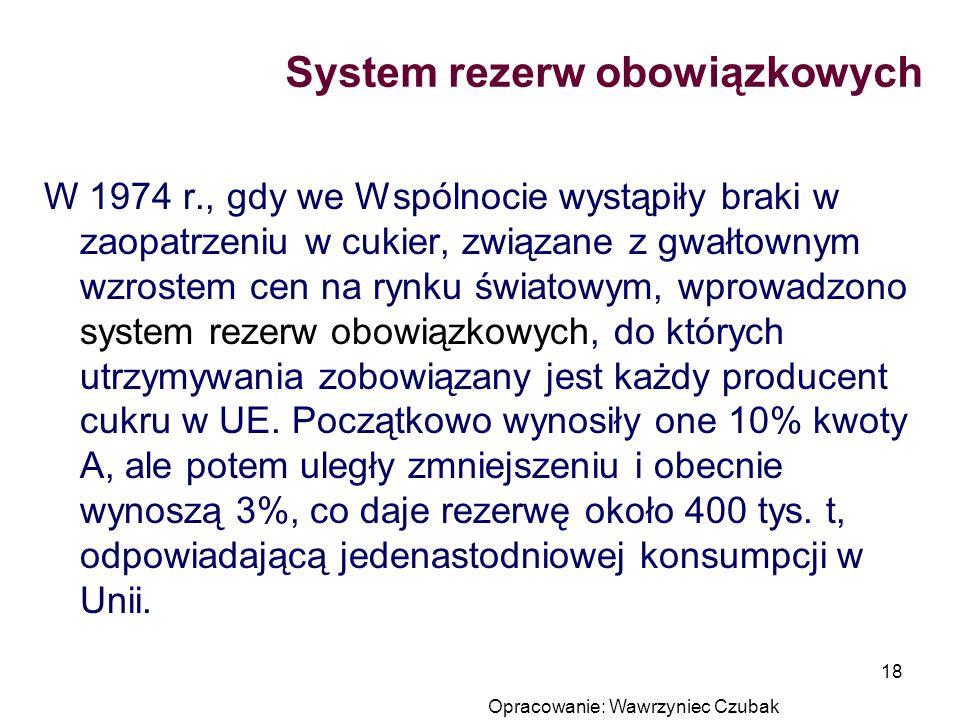 Opracowanie: Wawrzyniec Czubak 18 System rezerw obowiązkowych W 1974 r., gdy we Wspólnocie wystąpiły braki w zaopatrzeniu w cukier, związane z gwałtow
