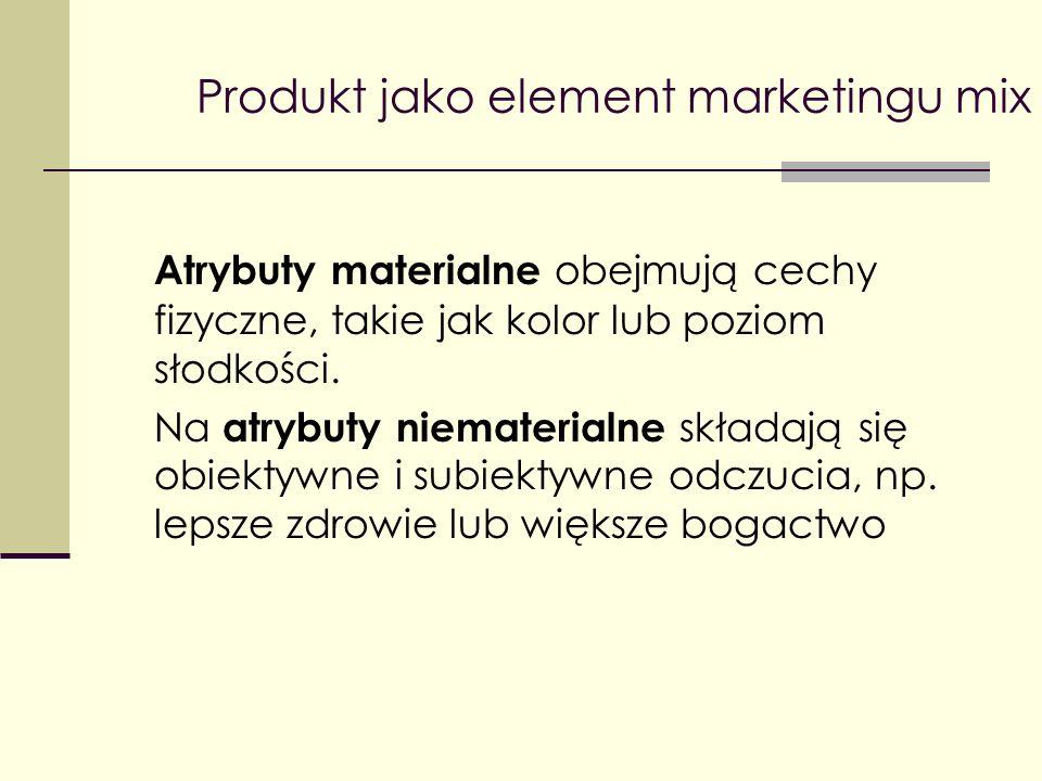Produkt jako element marketingu mix Atrybuty materialne obejmują cechy fizyczne, takie jak kolor lub poziom słodkości. Na atrybuty niematerialne skład