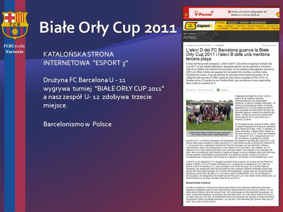 KATALOŃSKA STRONA INTERNETOWA ESPORT 3 Drużyna FC Barcelona U - 11 wygrywa turniej BIAŁE ORŁY CUP 2011 a nasz zespół U- 12 zdobywa trzecie miejsce.