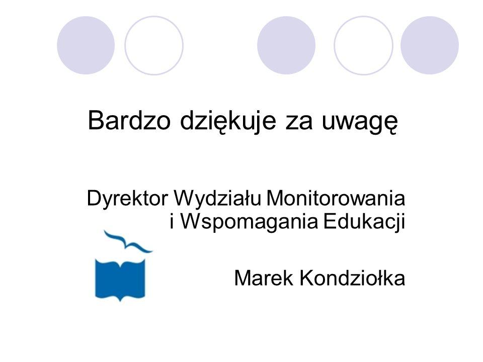 Bardzo dziękuje za uwagę Dyrektor Wydziału Monitorowania i Wspomagania Edukacji Marek Kondziołka