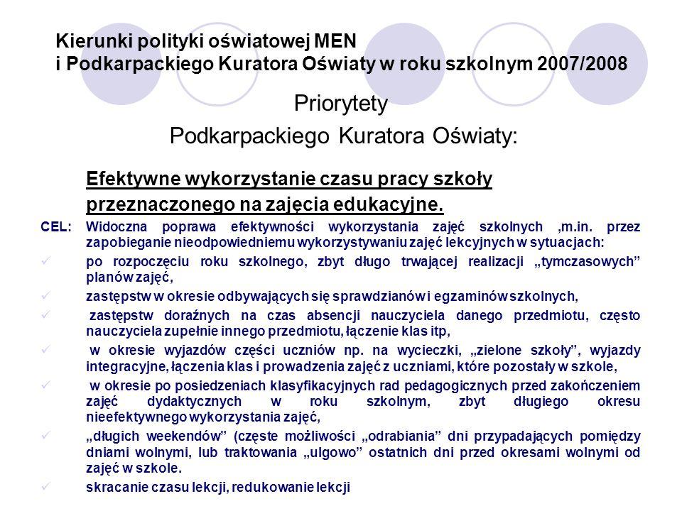 Kierunki polityki oświatowej MEN i Podkarpackiego Kuratora Oświaty w roku szkolnym 2007/2008 Priorytety Podkarpackiego Kuratora Oświaty: Efektywne wyk