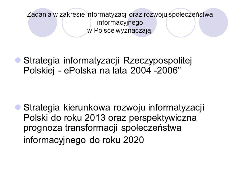 Zadania w zakresie informatyzacji oraz rozwoju społeczeństwa informacyjnego w Polsce wyznaczają: Strategia informatyzacji Rzeczypospolitej Polskiej - ePolska na lata 2004 -2006 Strategia kierunkowa rozwoju informatyzacji Polski do roku 2013 oraz perspektywiczna prognoza transformacji społeczeństwa informacyjnego do roku 2020