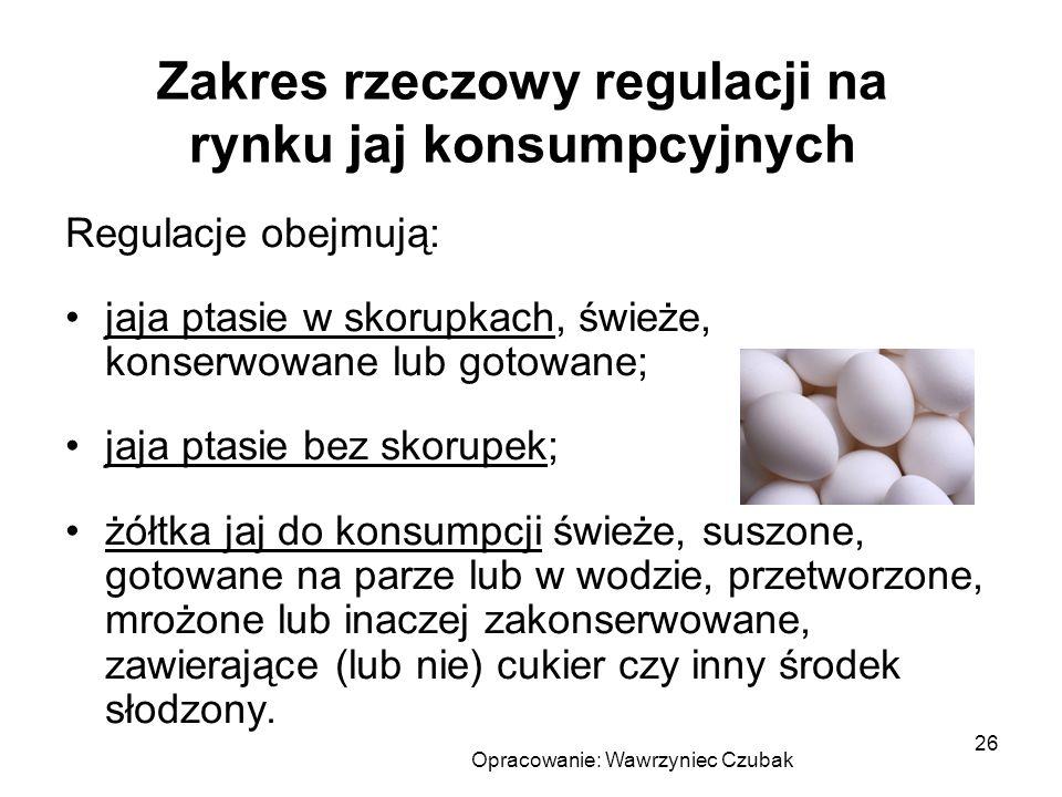 Opracowanie: Wawrzyniec Czubak 26 Zakres rzeczowy regulacji na rynku jaj konsumpcyjnych Regulacje obejmują: jaja ptasie w skorupkach, świeże, konserwo