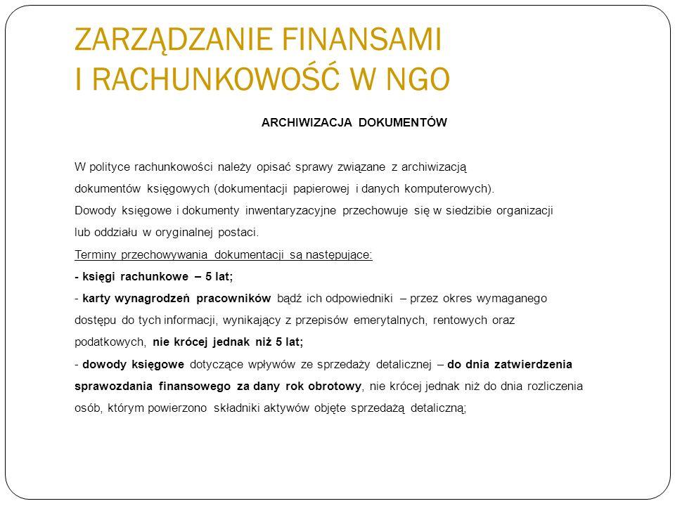 ZARZĄDZANIE FINANSAMI I RACHUNKOWOŚĆ W NGO ARCHIWIZACJA DOKUMENTÓW W polityce rachunkowości należy opisać sprawy związane z archiwizacją dokumentów ks