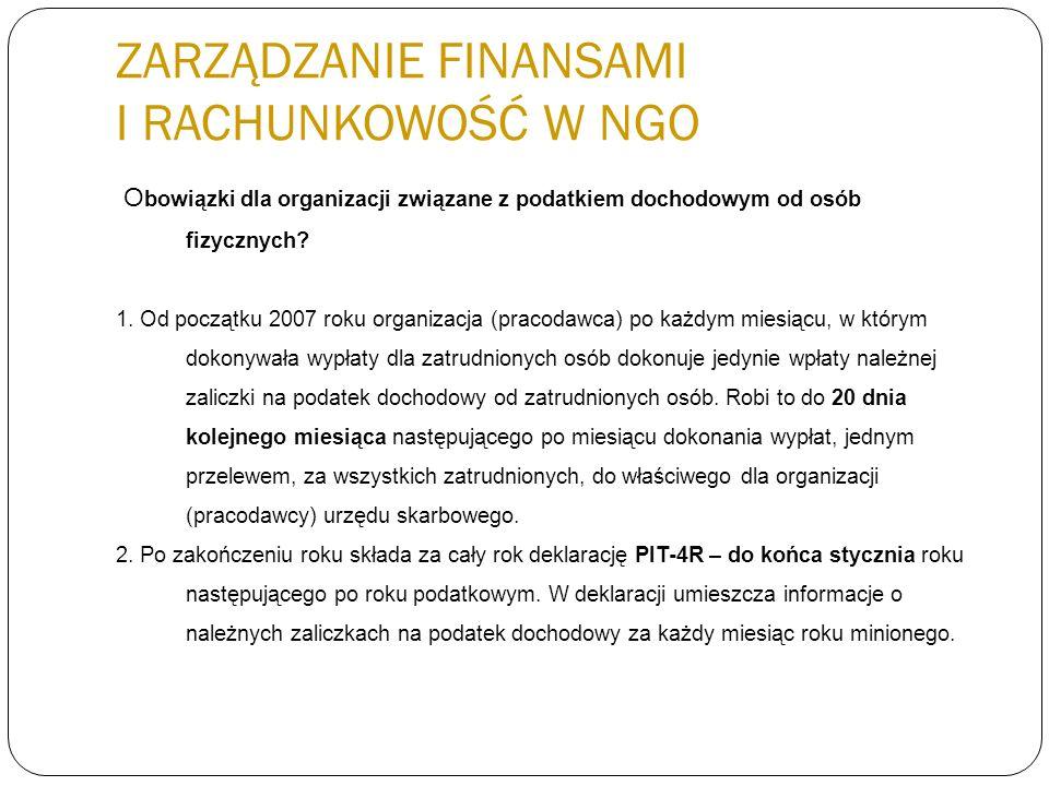 ZARZĄDZANIE FINANSAMI I RACHUNKOWOŚĆ W NGO O bowiązki dla organizacji związane z podatkiem dochodowym od osób fizycznych? 1. Od początku 2007 roku org