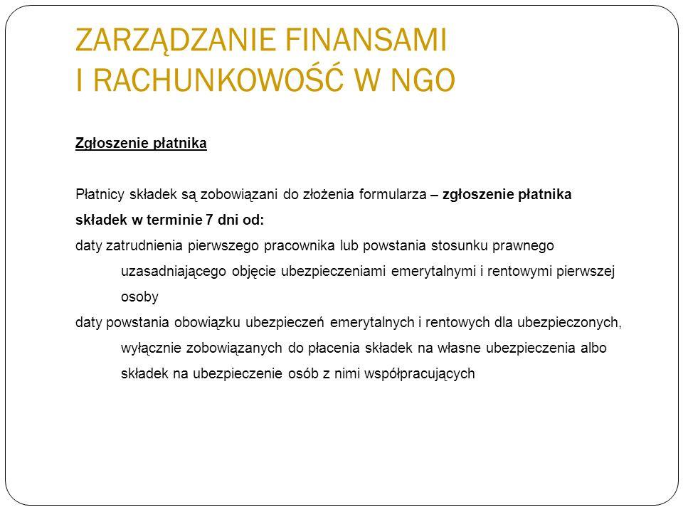 ZARZĄDZANIE FINANSAMI I RACHUNKOWOŚĆ W NGO Zgłoszenie płatnika Płatnicy składek są zobowiązani do złożenia formularza – zgłoszenie płatnika składek w