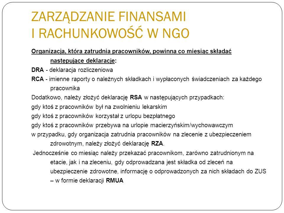 ZARZĄDZANIE FINANSAMI I RACHUNKOWOŚĆ W NGO Organizacja, która zatrudnia pracowników, powinna co miesiąc składać następujące deklaracje: DRA - deklarac