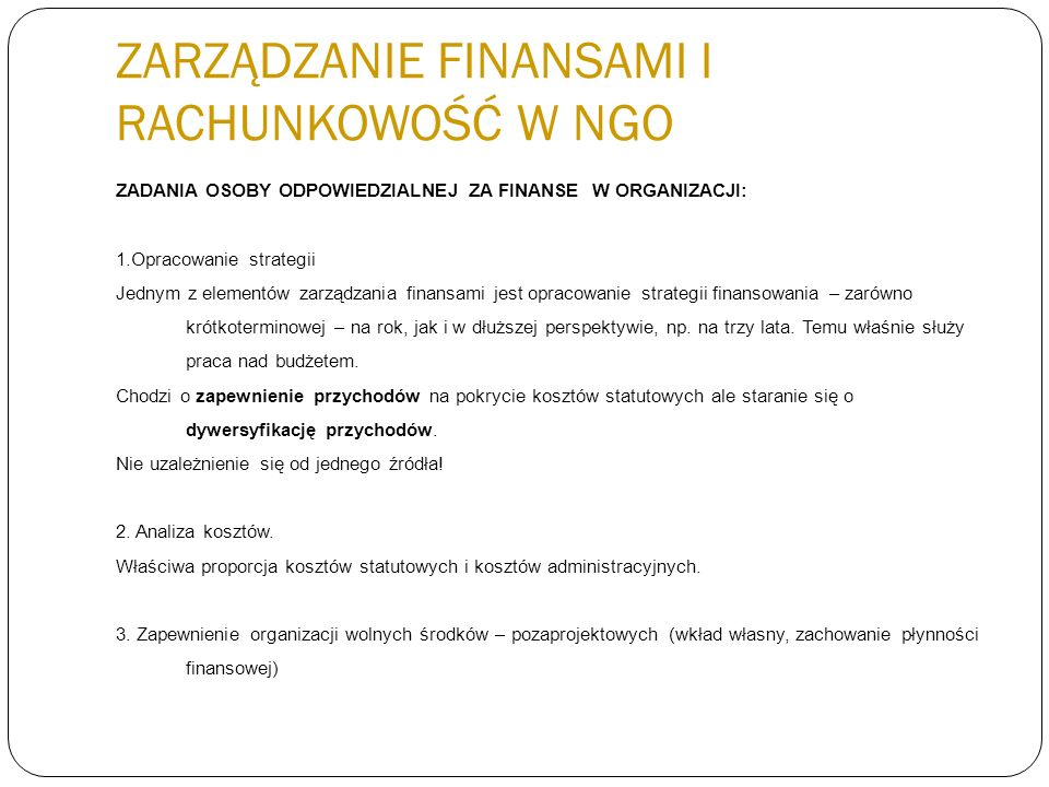 ZARZĄDZANIE FINANSAMI I RACHUNKOWOŚĆ W NGO ZADANIA OSOBY ODPOWIEDZIALNEJ ZA FINANSE W ORGANIZACJI: 1.Opracowanie strategii Jednym z elementów zarządza