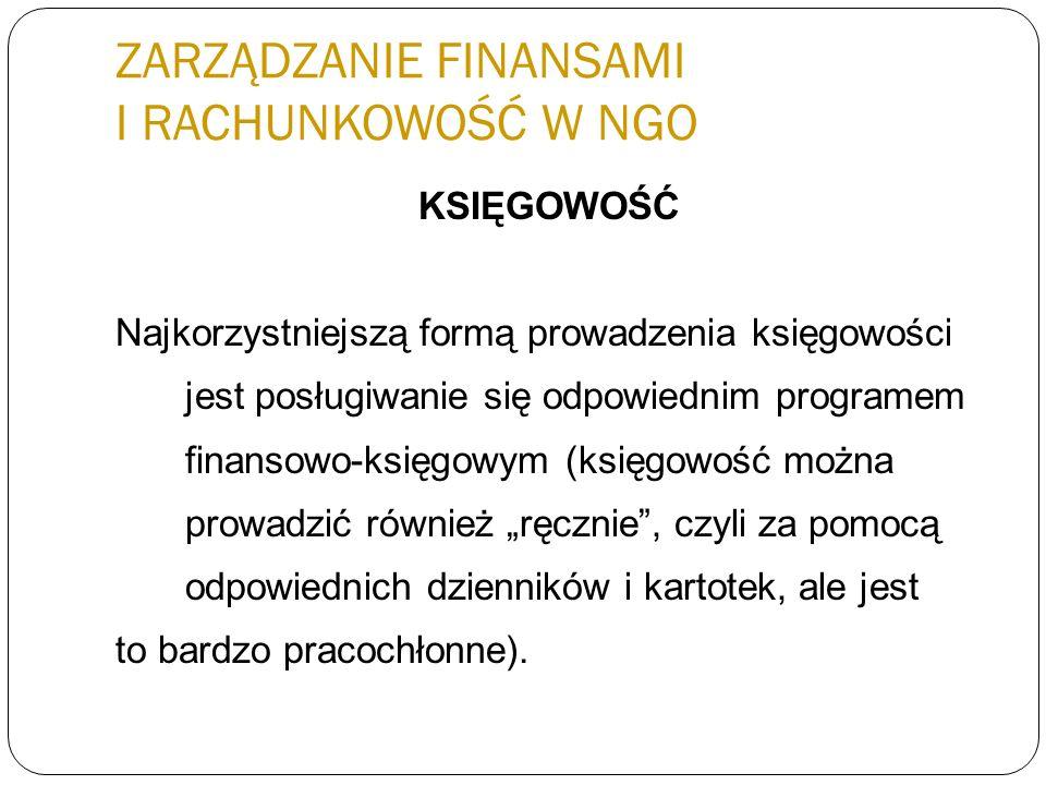 ZARZĄDZANIE FINANSAMI I RACHUNKOWOŚĆ W NGO KSIĘGOWOŚĆ Najkorzystniejszą formą prowadzenia księgowości jest posługiwanie się odpowiednim programem fina