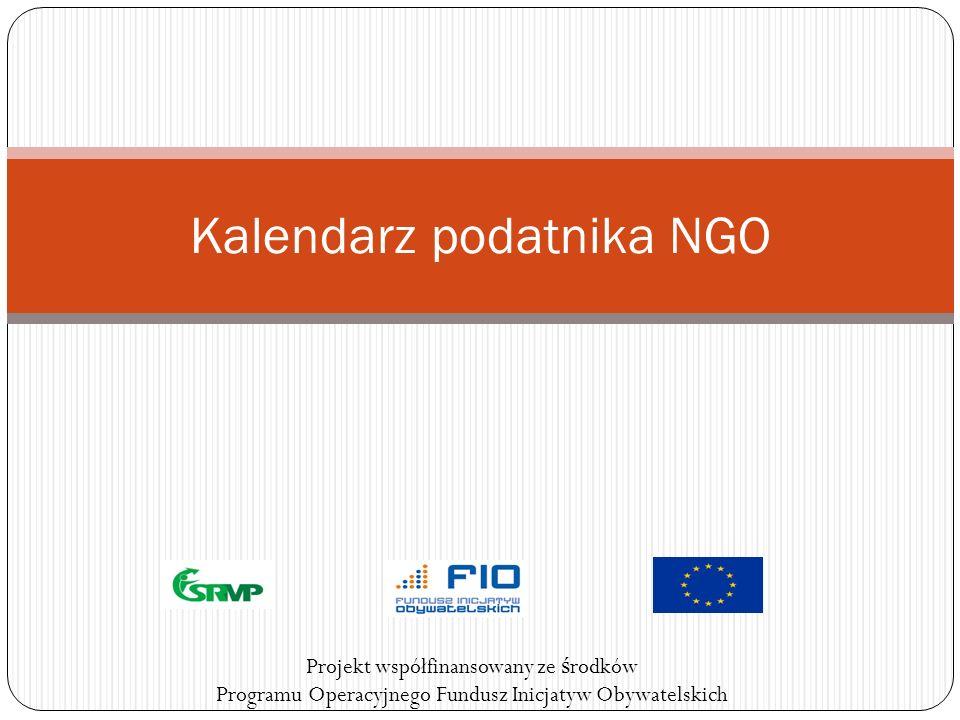 Kalendarz podatnika NGO Projekt współfinansowany ze ś rodków Programu Operacyjnego Fundusz Inicjatyw Obywatelskich