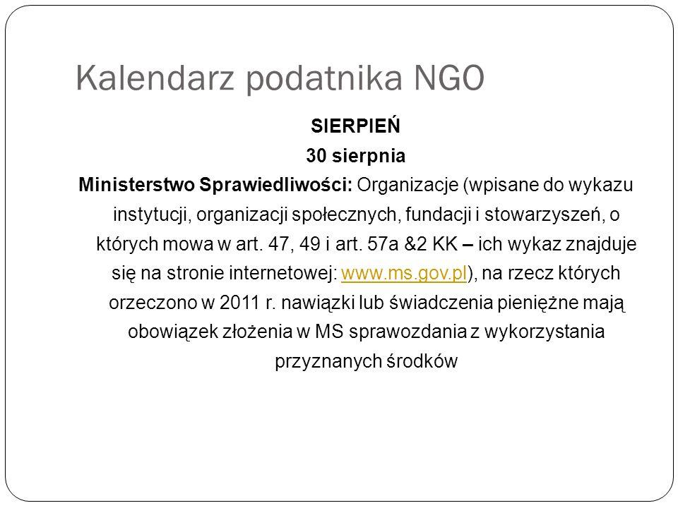 Kalendarz podatnika NGO SIERPIEŃ 30 sierpnia Ministerstwo Sprawiedliwości: Organizacje (wpisane do wykazu instytucji, organizacji społecznych, fundacji i stowarzyszeń, o których mowa w art.