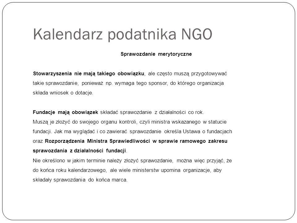 Kalendarz podatnika NGO Sprawozdanie merytoryczne Stowarzyszenia nie mają takiego obowiązku, ale często muszą przygotowywać takie sprawozdanie, ponieważ np.