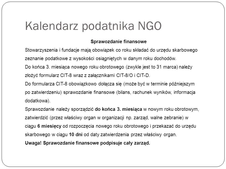 Kalendarz podatnika NGO Sprawozdanie finansowe Stowarzyszenia i fundacje mają obowiązek co roku składać do urzędu skarbowego zeznanie podatkowe z wysokości osiągniętych w danym roku dochodów.