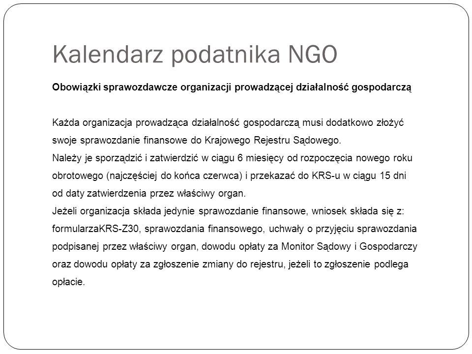Kalendarz podatnika NGO Obowiązki sprawozdawcze organizacji prowadzącej działalność gospodarczą Każda organizacja prowadząca działalność gospodarczą musi dodatkowo złożyć swoje sprawozdanie finansowe do Krajowego Rejestru Sądowego.