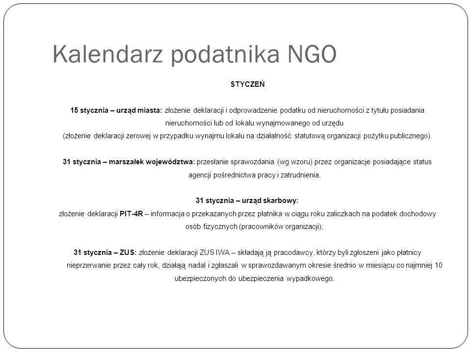 Kalendarz podatnika NGO STYCZEŃ 15 stycznia – urząd miasta: złożenie deklaracji i odprowadzenie podatku od nieruchomości z tytułu posiadania nieruchomości lub od lokalu wynajmowanego od urzędu (złożenie deklaracji zerowej w przypadku wynajmu lokalu na działalność statutową organizacji pożytku publicznego).
