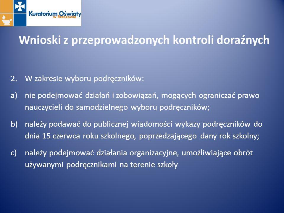 Wnioski z przeprowadzonych kontroli doraźnych 2.W zakresie wyboru podręczników: a)nie podejmować działań i zobowiązań, mogących ograniczać prawo naucz