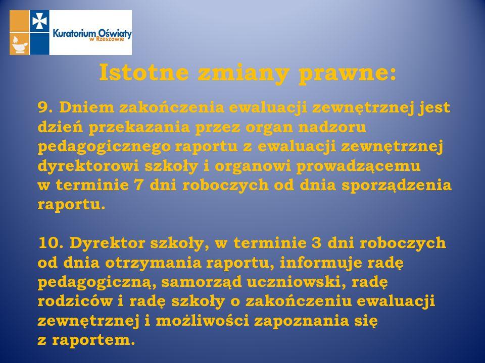 Istotne zmiany prawne: 9. Dniem zakończenia ewaluacji zewnętrznej jest dzień przekazania przez organ nadzoru pedagogicznego raportu z ewaluacji zewnęt